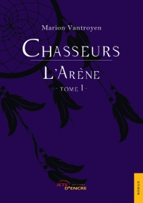 Chasseurs. Tome 1 : L'Arène