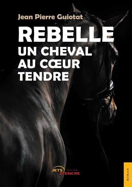 Rebelle un cheval au c ur tendre jets d 39 encre - Cheval rebelle ...